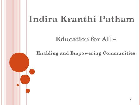 Indira Kranthi Patham Education for All – Enabling and Empowering Communities 1.
