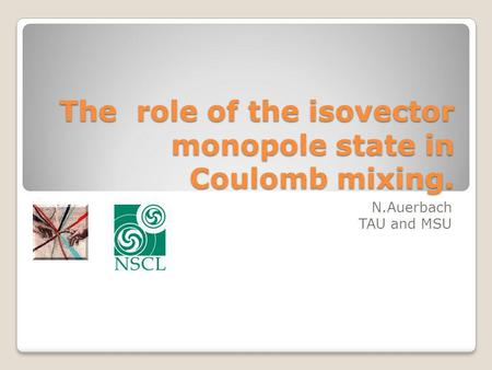 The role of the isovector monopole state in Coulomb mixing. N.Auerbach TAU and MSU.