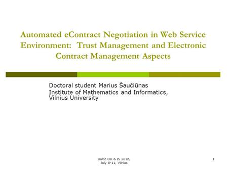 Automated eContract Negotiation in Web Service Environment: Trust Management and Electronic Contract Management Aspects Doctoral student Marius Šaučiūnas.