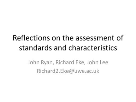 Reflections on the assessment of standards and characteristics John Ryan, Richard Eke, John Lee