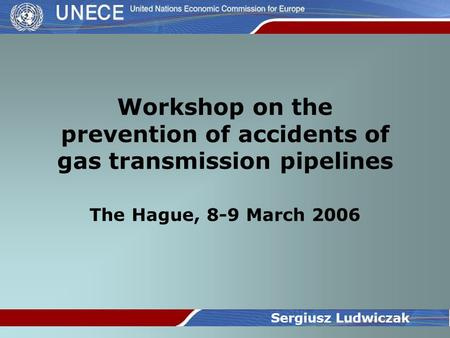 Workshop on the prevention of accidents of gas transmission pipelines The Hague, 8-9 March 2006 Sergiusz Ludwiczak.