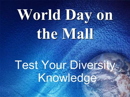 World Day on the Mall Test Your Diversity Knowledge.