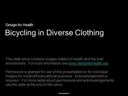 Www.annforsyth.net Bicycling in Diverse Clothing Design for Health This slide show contains images related to health and the built environment. For more.