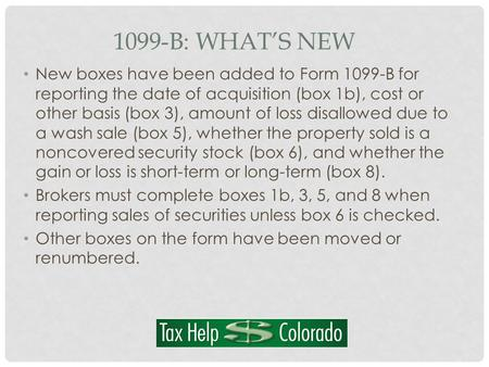 1099-B: WHAT'S NEW New boxes have been added to Form 1099-B for reporting the date of acquisition (box 1b), cost or other basis (box 3), amount of loss.