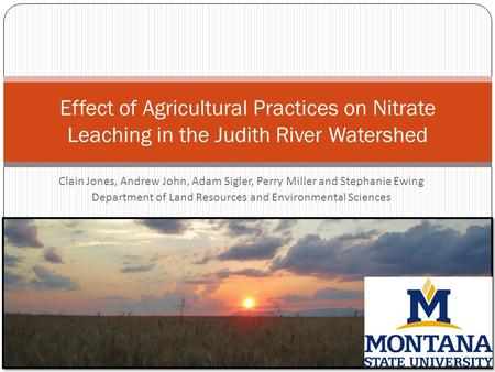 Clain Jones, Andrew John, Adam Sigler, Perry Miller and Stephanie Ewing Department of Land Resources and Environmental Sciences Effect of Agricultural.