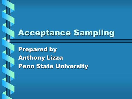 Prepared by Anthony Lizza Penn State University