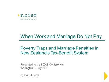 When Work and Marriage Do Not Pay Poverty Traps and Marriage Penalties in New Zealand's Tax-Benefit System Presented to the NZAE Conference Wellington,