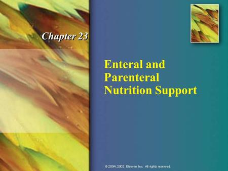 Enteral and Parenteral Nutrition Support Chapter 23.