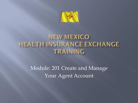 Module: 201 Create and Manage Your Agent Account.