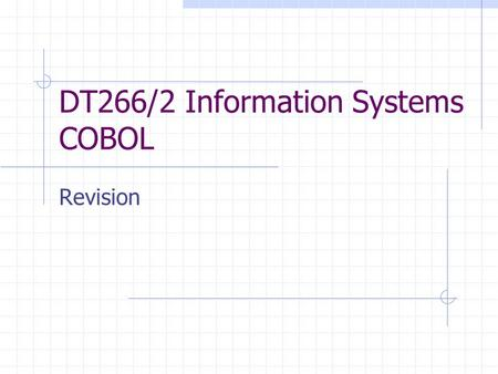 DT266/2 Information Systems COBOL Revision. Chapters 1 & 2 Hutty & Spence Divisions of a Cobol Program Identification Division Program-ID. Environment.