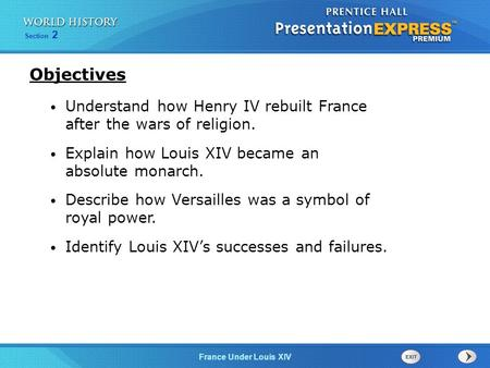 Objectives Understand how Henry IV rebuilt France after the wars of religion. Explain how Louis XIV became an absolute monarch. Describe how Versailles.