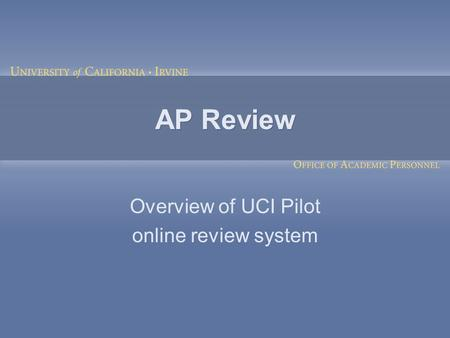 AP Review Overview of UCI Pilot online review system.