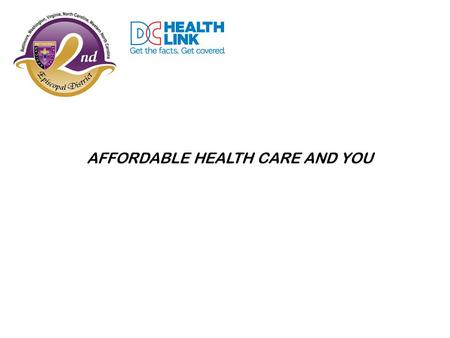 AFFORDABLE HEALTH CARE AND YOU. The Patient Protection and Affordable Healthcare Act makes affordable health insurance available to uninsured people in.