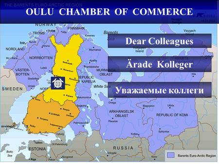 OULU CHAMBER OF COMMERCE Dear Colleagues Ärade Kolleger Уважаeмые коллеги.