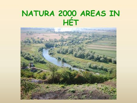 NATURA 2000 AREAS IN HÉT. WHAT IS NATURA 2000? Natura 2000 is an ecological network of protected areas in the territory of the European Union.ecological.