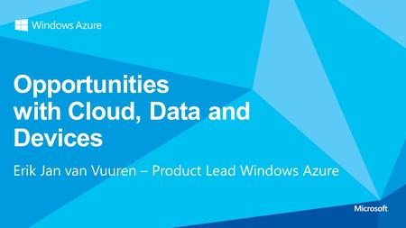 Opportunities with Cloud, Data and Devices