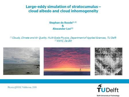 Veldhoven, 2009. 1 Large-eddy simulation of stratocumulus – cloud albedo and cloud inhomogeneity Stephan de Roode (1,2) & Alexander Los (2)