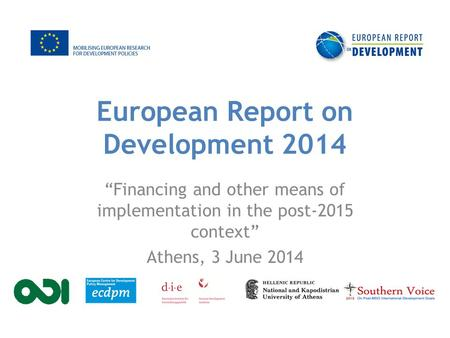 "European Report on Development 2014 ""Financing and other means of implementation in the post-2015 context"" Athens, 3 June 2014."