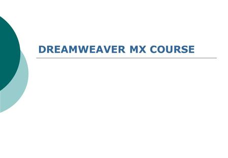 DREAMWEAVER MX COURSE. Vision  Individual learning <strong>objectives</strong>: what do you want to learn?  Mission of bridging  'Being at service' attitude.