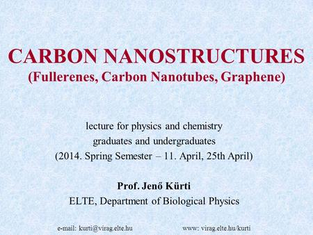 CARBON NANOSTRUCTURES (Fullerenes, Carbon Nanotubes, Graphene) lecture for physics and chemistry graduates and undergraduates (2014. Spring Semester –