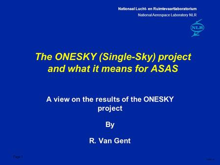 Nationaal Lucht- en Ruimtevaartlaboratorium National Aerospace Laboratory NLR CXXX-1A Page 1 The ONESKY (Single-Sky) project and what it means for ASAS.