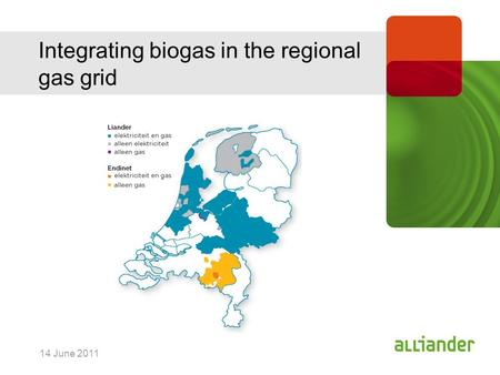 14 June 2011 Integrating biogas in the regional gas grid.