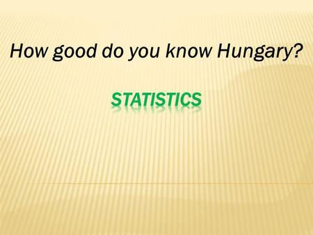 How good do you know Hungary?. QUESTIONS  Q1:Have you ever been to Hungary?  Q2:Which of the following countries is/are neightborn/s to Hungary?  Q3:Which.