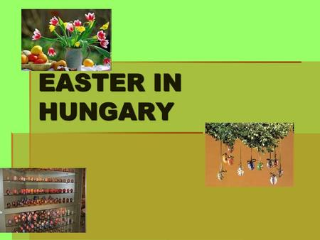 EASTER IN HUNGARY The Hungarians call Lent the Great Fast. During Lent it was forbidden to eat any meat. Therefore the day before Ash Wednesday is called.