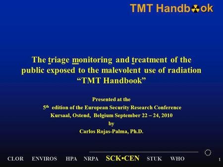 "CLOR ENVIROS HPA NRPA SCKCEN STUK WHO TMT Handbok 1 The triage monitoring and treatment of the public exposed to the malevolent use of radiation ""TMT Handbook"""
