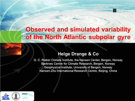 Observed and simulated variability of the North Atlantic subpolar gyre Helge Drange & Co G. C. Rieber Climate Institute, the Nansen Center, Bergen, Norway.