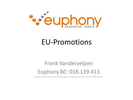 EU-Promotions Frank Vandervelpen Euphony BC: 018.139.413 Always check the current powerplan of Euphony for the latest modifications.