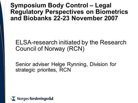 Symposium Body Control – Legal Regulatory Perspectives on Biometrics and Biobanks 22-23 November 2007 ELSA-research initiated by the Research Council of.