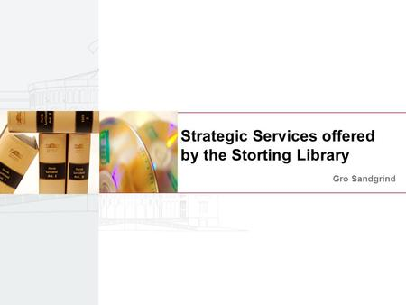 Strategic Services offered by the Storting Library Gro Sandgrind.