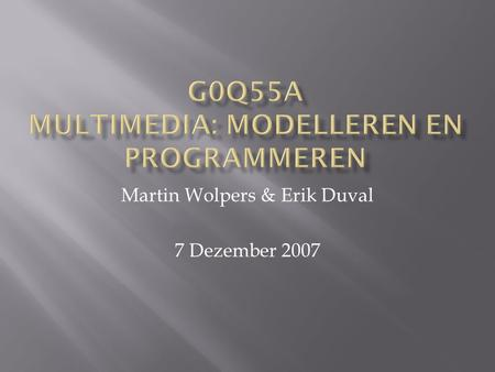 Martin Wolpers & Erik Duval 7 Dezember 2007.  Today – LAST LECTURE!  Student presentations  Wrap-up  Oral examens  Feedback  About the course 