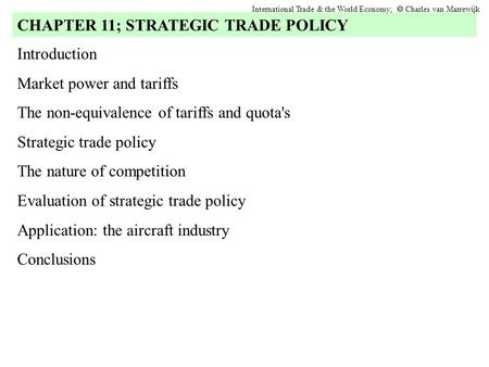 Introduction Market power and tariffs The non-equivalence of tariffs and quota's Strategic trade policy The nature of competition Evaluation of strategic.
