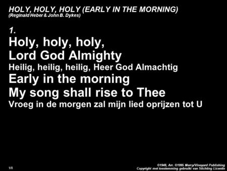 Copyright met toestemming gebruikt van Stichting Licentie ©1948, Arr. ©1995 Mercy/Vineyard Publishing 1/8 HOLY, HOLY, HOLY (EARLY IN THE MORNING) (Reginald.