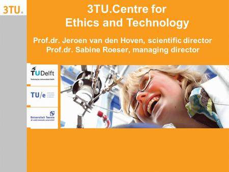 Prof.dr. Jeroen van den Hoven, scientific director Prof.dr. Sabine Roeser, managing director 3TU.Centre for Ethics and Technology.