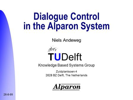 TUDelft Knowledge Based Systems Group Zuidplantsoen 4 2628 BZ Delft, The Netherlands 26-8-99 Dialogue Control in the Alparon System Niels Andeweg.