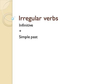 Irregular verbs Infinitive + Simple past. kopen - kocht I want to ---- a new sweater for myself buy Last week he ------ a new pair of sunglasses bought.