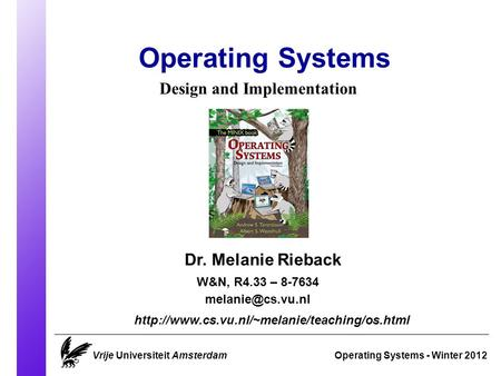 Operating Systems Operating Systems - Winter 2012 Dr. Melanie Rieback  Design and Implementation.