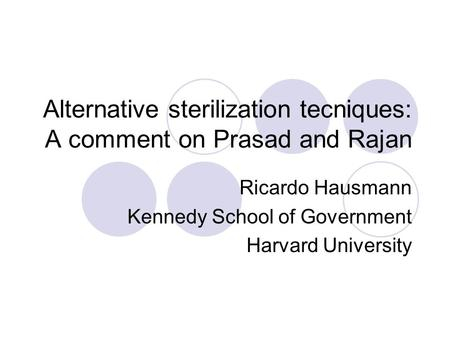 Alternative sterilization tecniques: A comment on Prasad and Rajan Ricardo Hausmann Kennedy School of Government Harvard University.