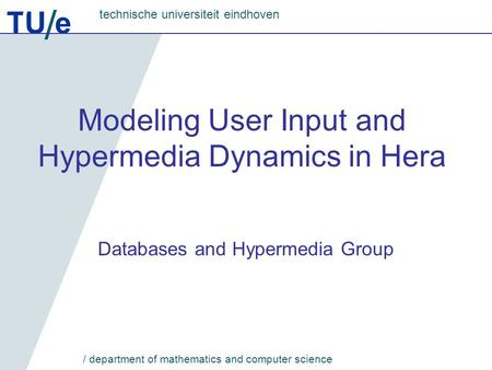 TU e technische universiteit eindhoven / department of mathematics and computer science Modeling User Input and Hypermedia Dynamics in Hera Databases and.