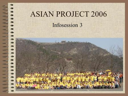 ASIAN PROJECT 2006 Infosession 3. Travel schedule Practical things Task +/- 1 hour Take some notes Slides in English.