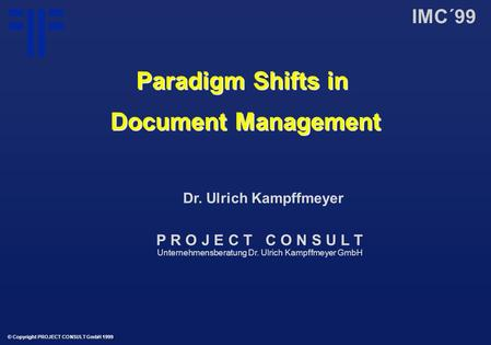 Paradigm Shifts in Document Management | IMC´99 | Dr. Ulrich Kampffmeyer |  PROJECT CONSULT Unternehmensberatung | 1999