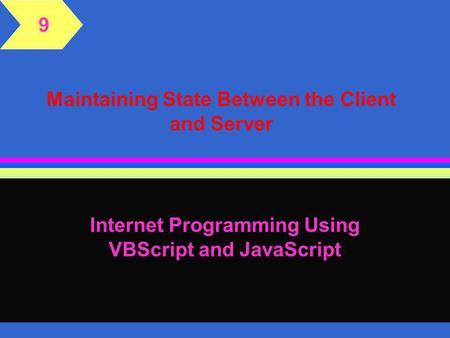 Maintaining State Between the Client and Server Internet Programming Using VBScript and JavaScript 9.