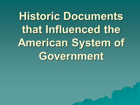 Historic Documents that Influenced the American System of Government