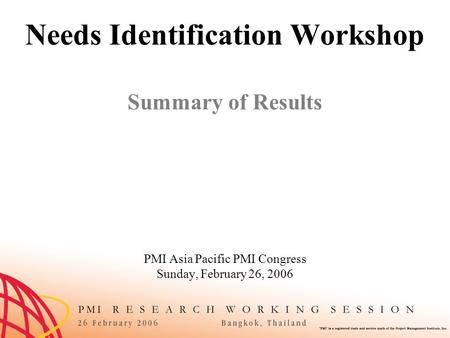 Needs Identification Workshop Summary of Results PMI Asia Pacific PMI Congress Sunday, February 26, 2006.