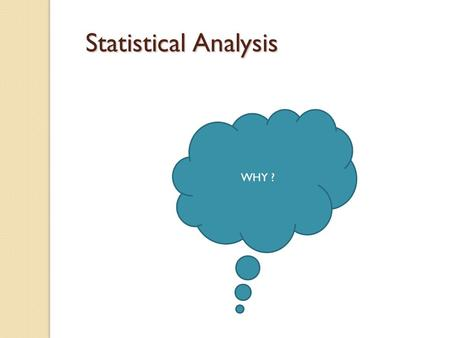 Statistical Analysis WHY ?.