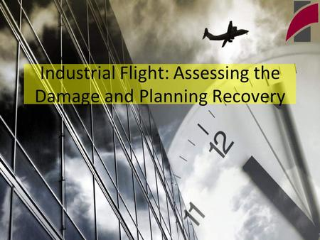 Industrial Flight: Assessing the Damage and Planning Recovery.