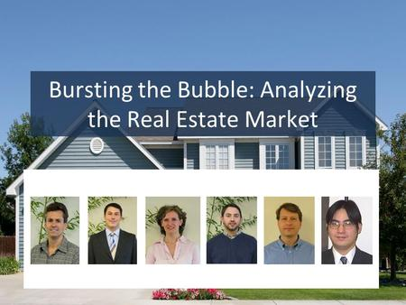 Bursting the Bubble: Analyzing the Real Estate Market.